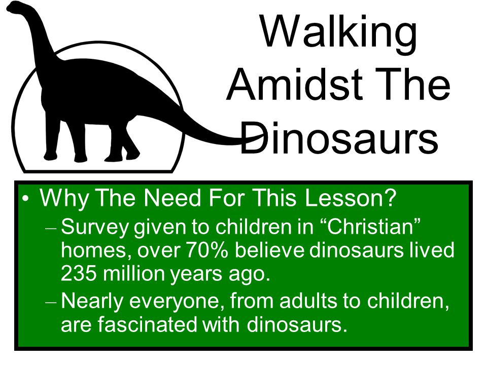 """Walking Amidst The Dinosaurs Why The Need For This Lesson? – Survey given to children in """"Christian"""" homes, over 70% believe dinosaurs lived 235 milli"""