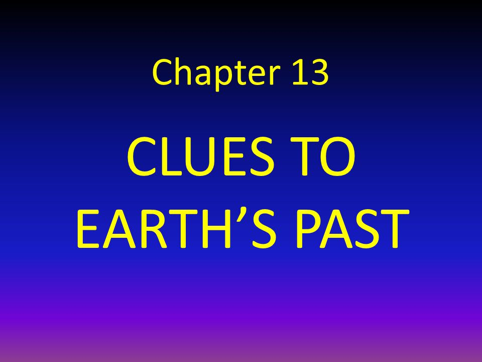 Chapter 13 CLUES TO EARTH'S PAST