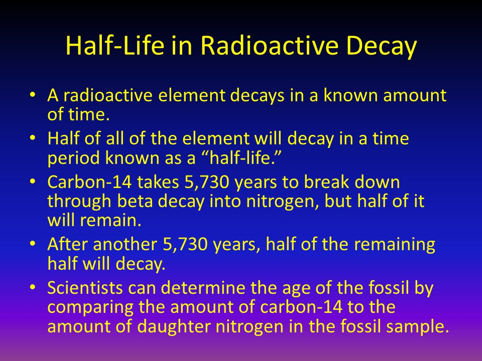 Half-Life in Radioactive Decay A radioactive element decays in a known amount of time. Half of all of the element will decay in a time period known as