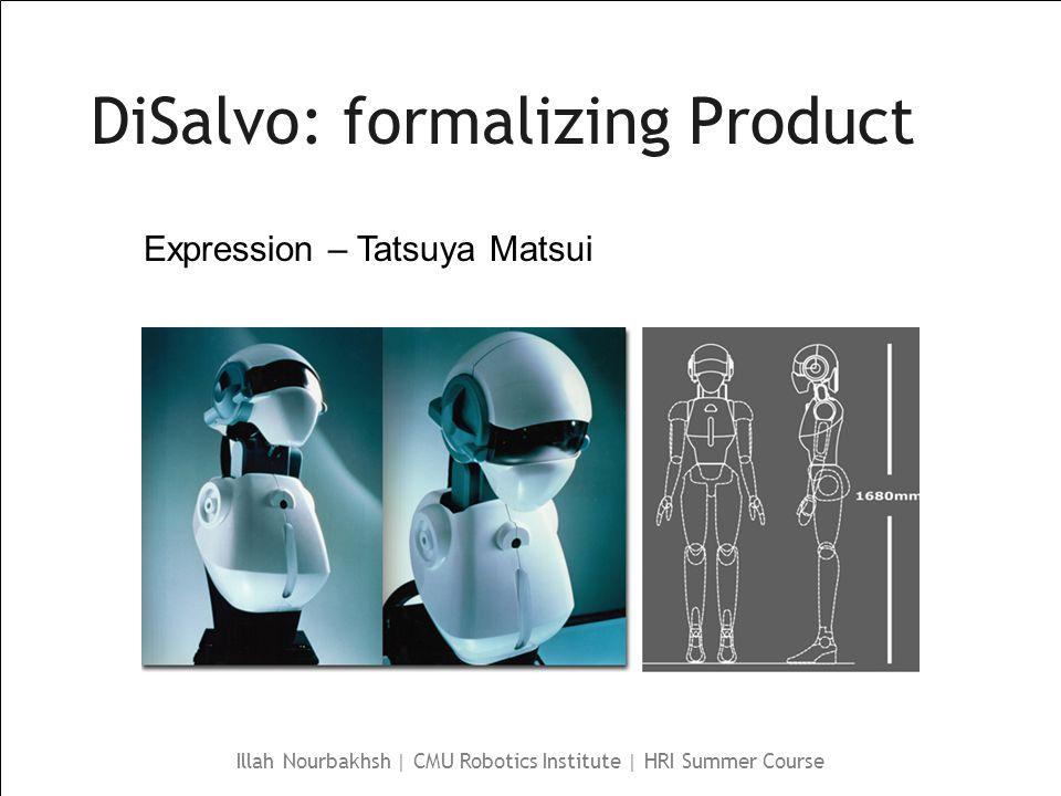 Illah Nourbakhsh | CMU Robotics Institute | HRI Summer Course DiSalvo: formalizing Product Expression – Tatsuya Matsui