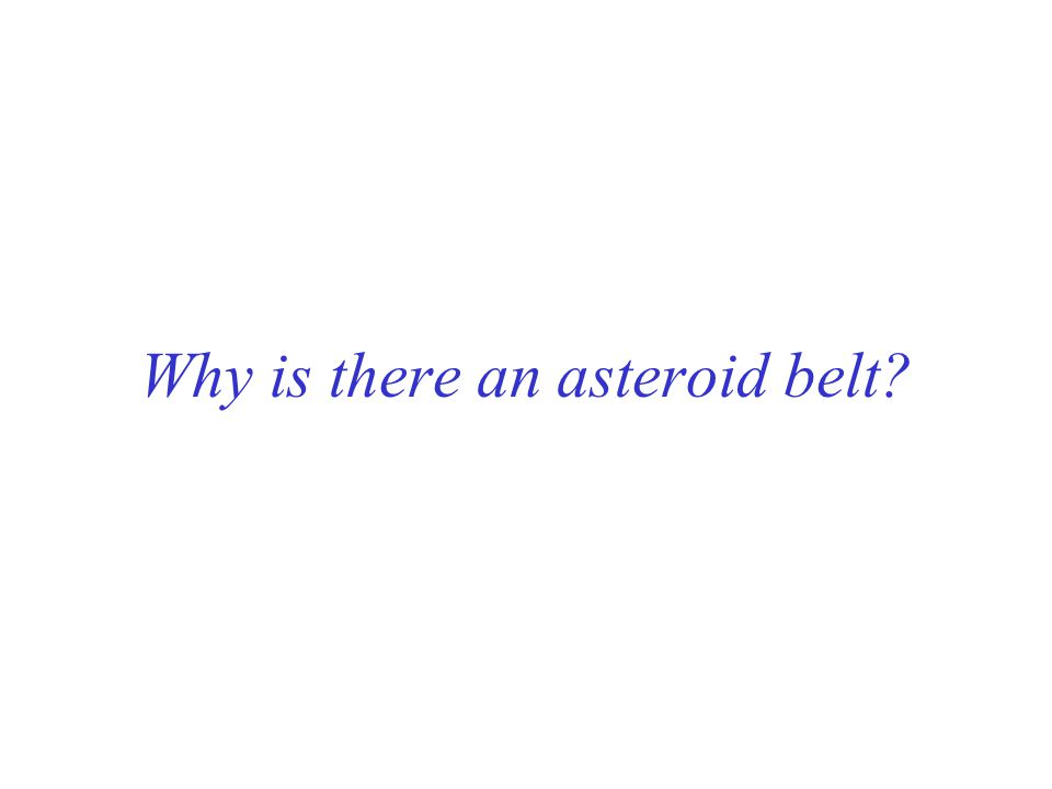 Why is there an asteroid belt?