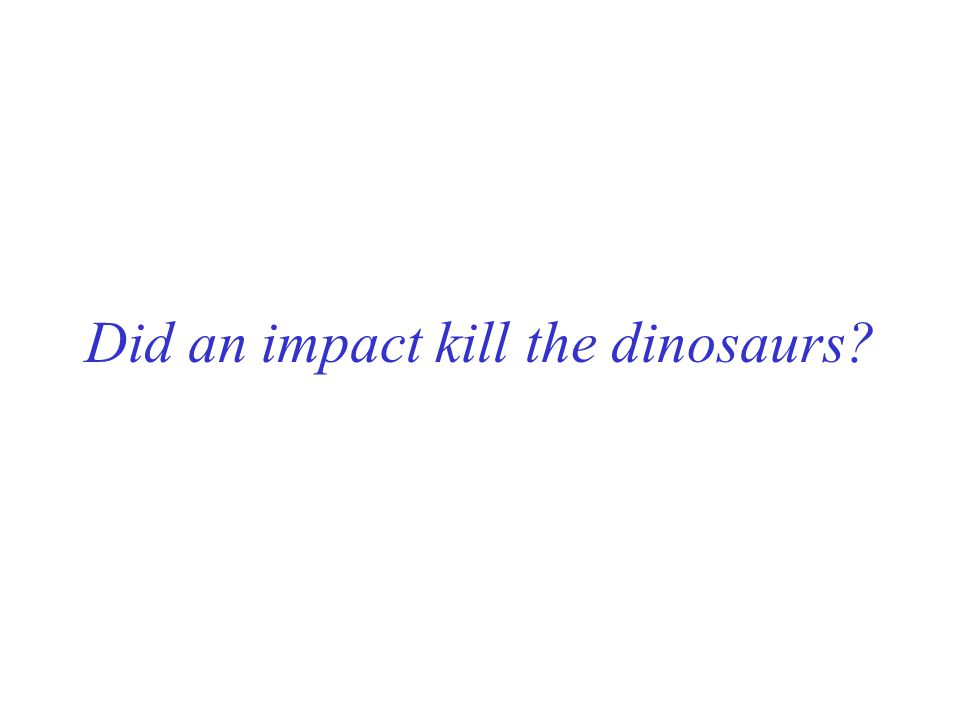 Did an impact kill the dinosaurs?