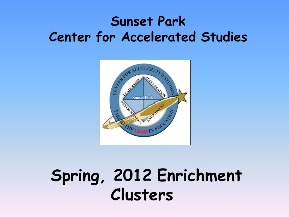 Spring, 2012 Enrichment Clusters Sunset Park Center for Accelerated Studies