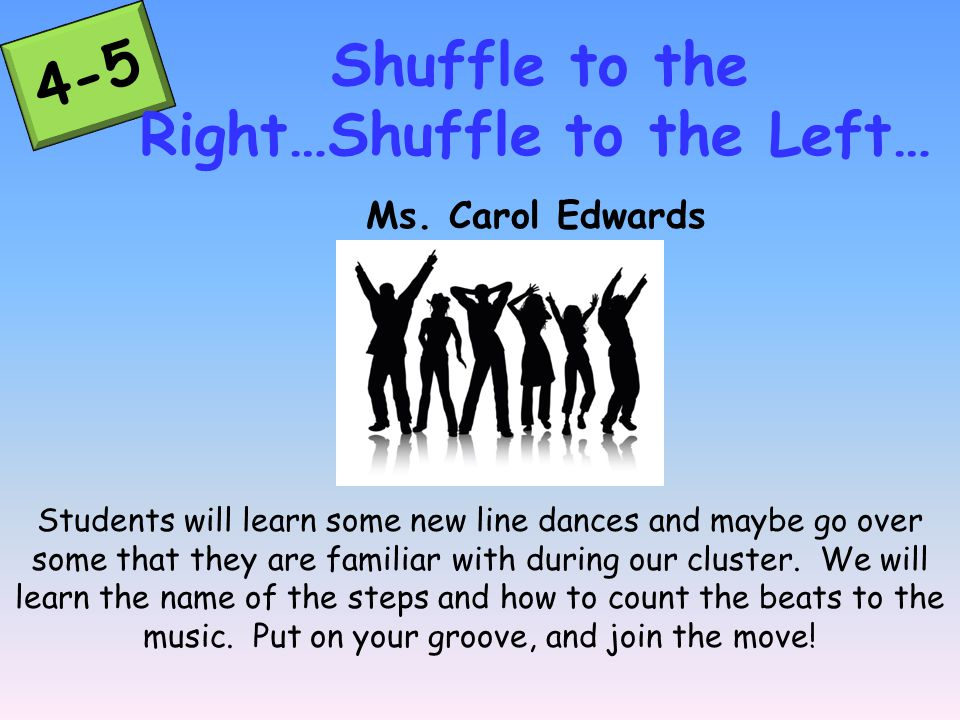 4-5 Students will learn some new line dances and maybe go over some that they are familiar with during our cluster.