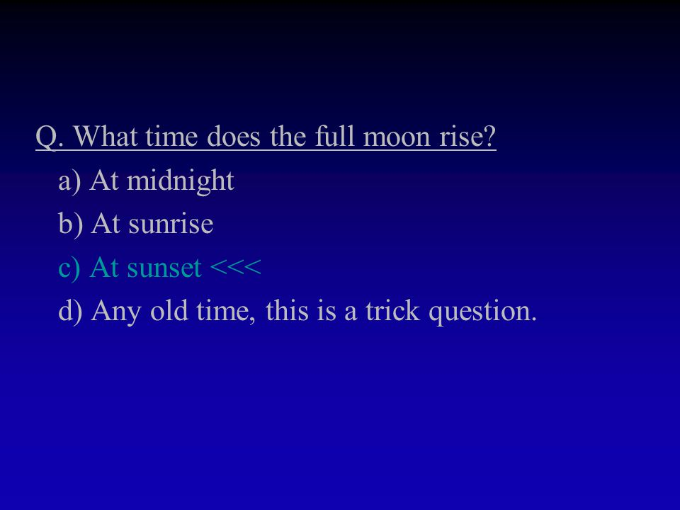 Q. What time does the full moon rise.