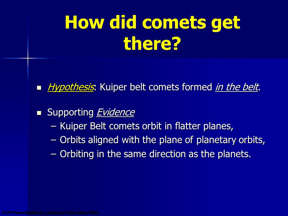 How did comets get there. Hypothesis: Kuiper belt comets formed in the belt.