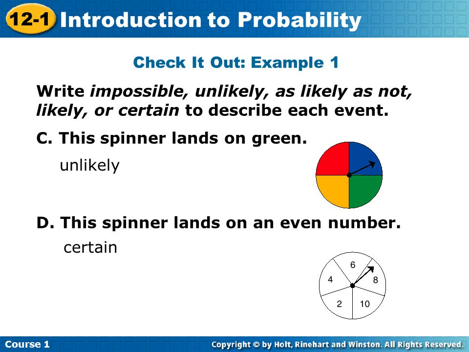 Insert Lesson Title Here Check It Out: Example 1 Write impossible, unlikely, as likely as not, likely, or certain to describe each event.