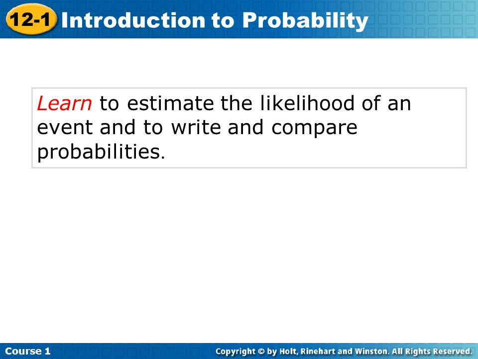 Learn to estimate the likelihood of an event and to write and compare probabilities.
