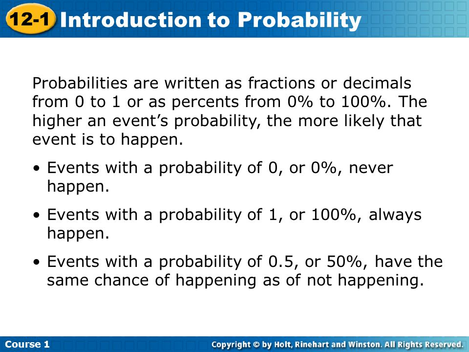 Probabilities are written as fractions or decimals from 0 to 1 or as percents from 0% to 100%.