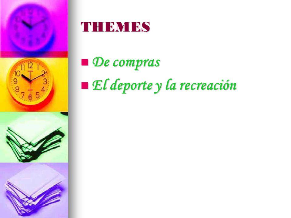 THEMES De compras De compras El deporte y la recreación El deporte y la recreación