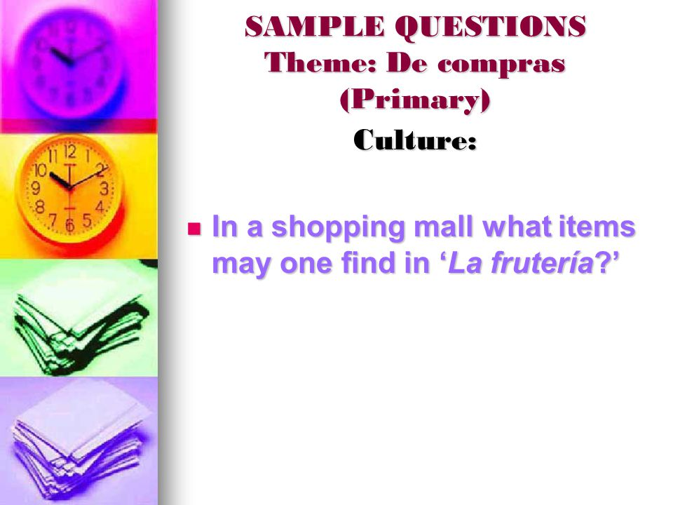 SAMPLE QUESTIONS Theme: De compras (Primary) Culture: In a shopping mall what items may one find in 'La frutería ' In a shopping mall what items may one find in 'La frutería '