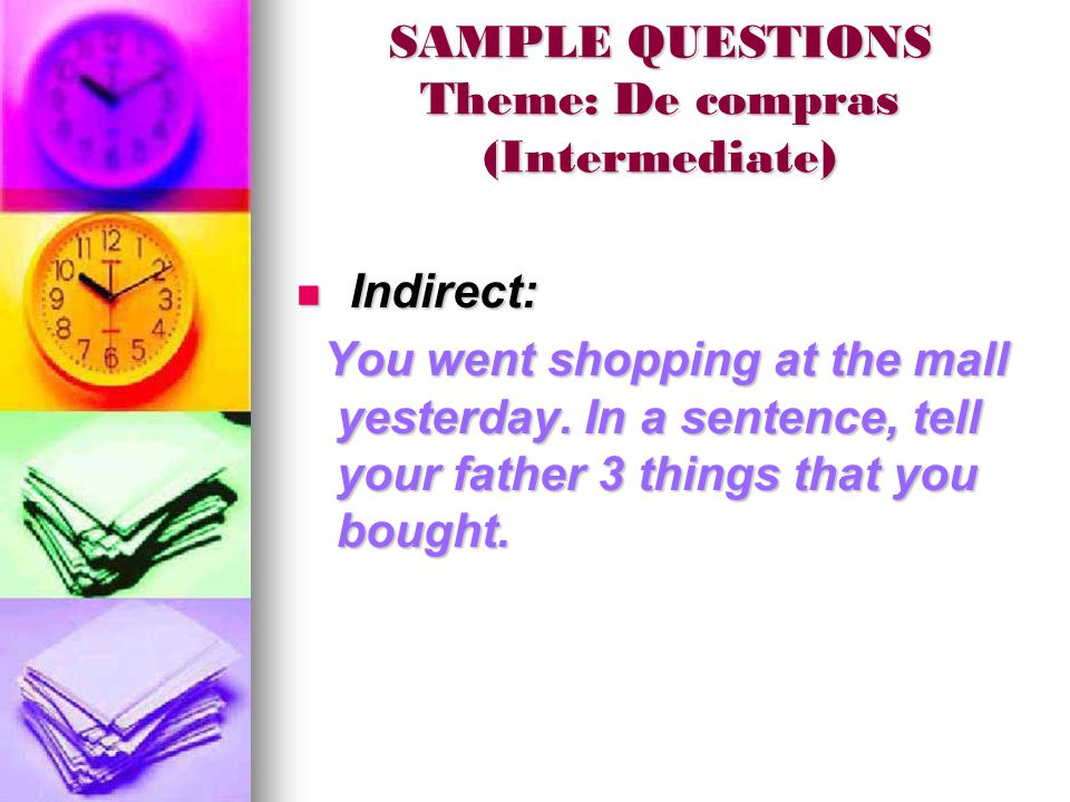 SAMPLE QUESTIONS Theme: De compras (Intermediate) Indirect: Indirect: You went shopping at the mall yesterday.