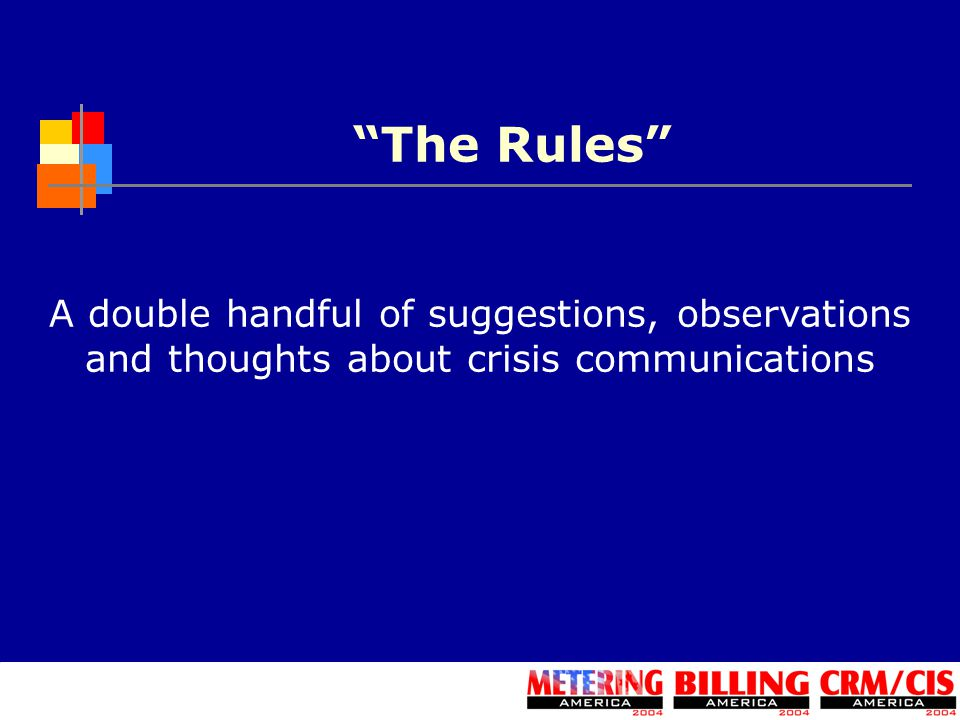 The Rules A double handful of suggestions, observations and thoughts about crisis communications