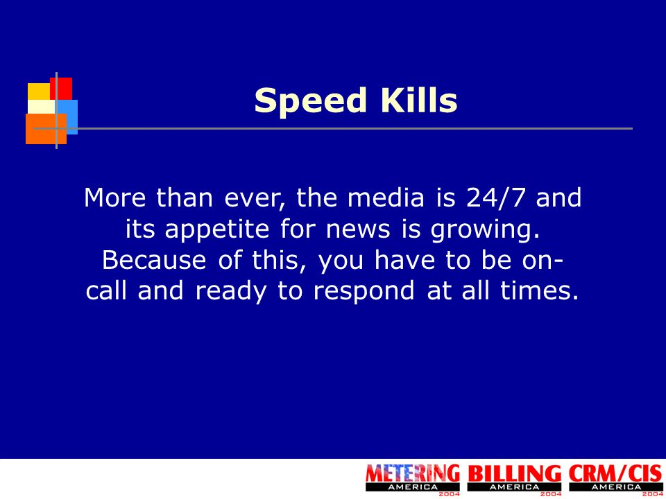 Speed Kills More than ever, the media is 24/7 and its appetite for news is growing.