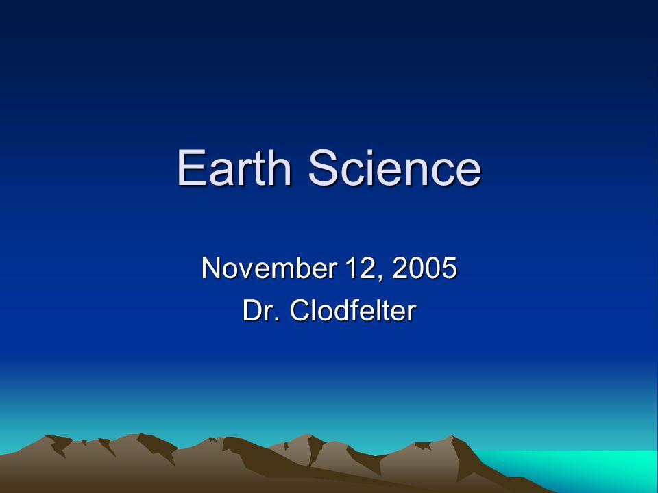 Earth Science November 12, 2005 Dr. Clodfelter