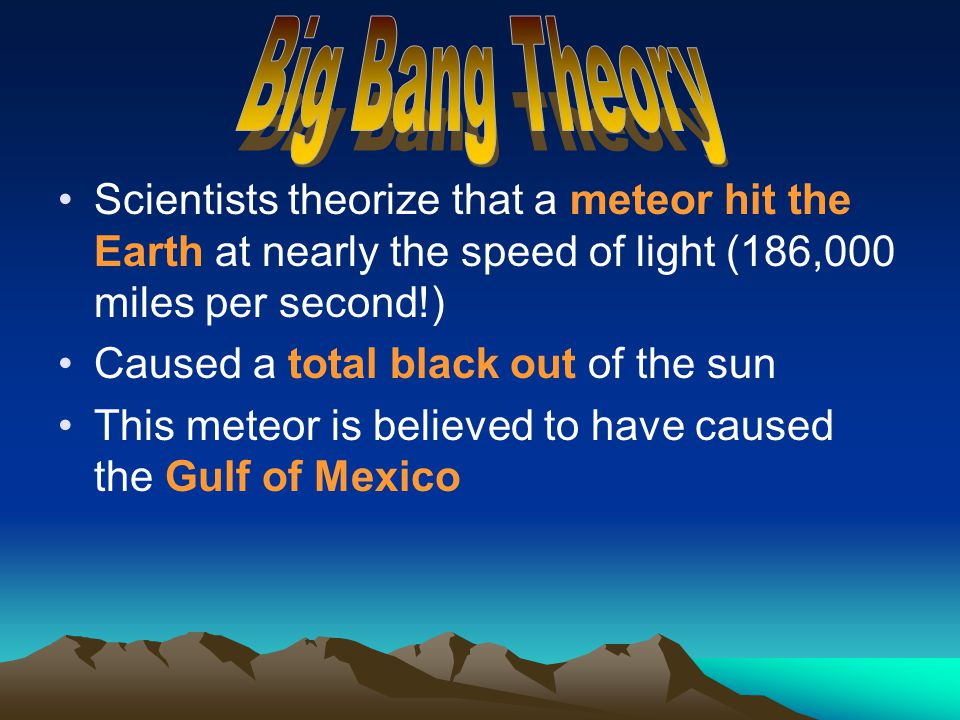 Scientists theorize that a meteor hit the Earth at nearly the speed of light (186,000 miles per second!) Caused a total black out of the sun This mete