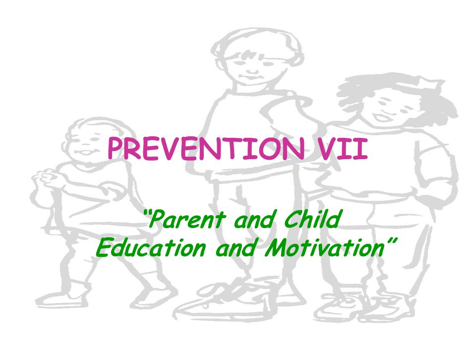 "PREVENTION VII ""Parent and Child Education and Motivation"""
