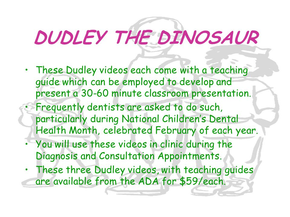 DUDLEY THE DINOSAUR These Dudley videos each come with a teaching guide which can be employed to develop and present a 30-60 minute classroom presenta