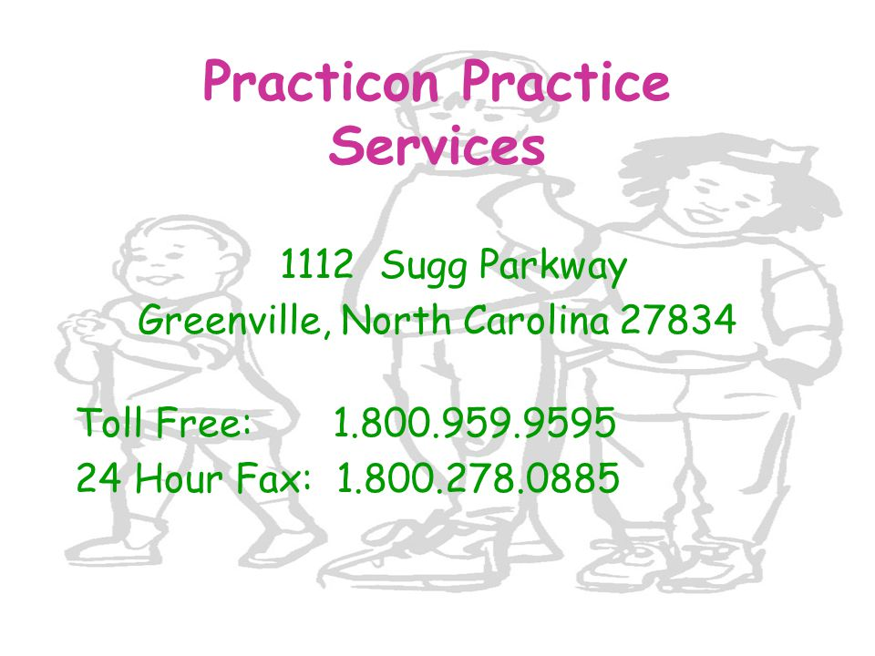 Practicon Practice Services 1112 Sugg Parkway Greenville, North Carolina 27834 Toll Free: 1.800.959.9595 24 Hour Fax: 1.800.278.0885
