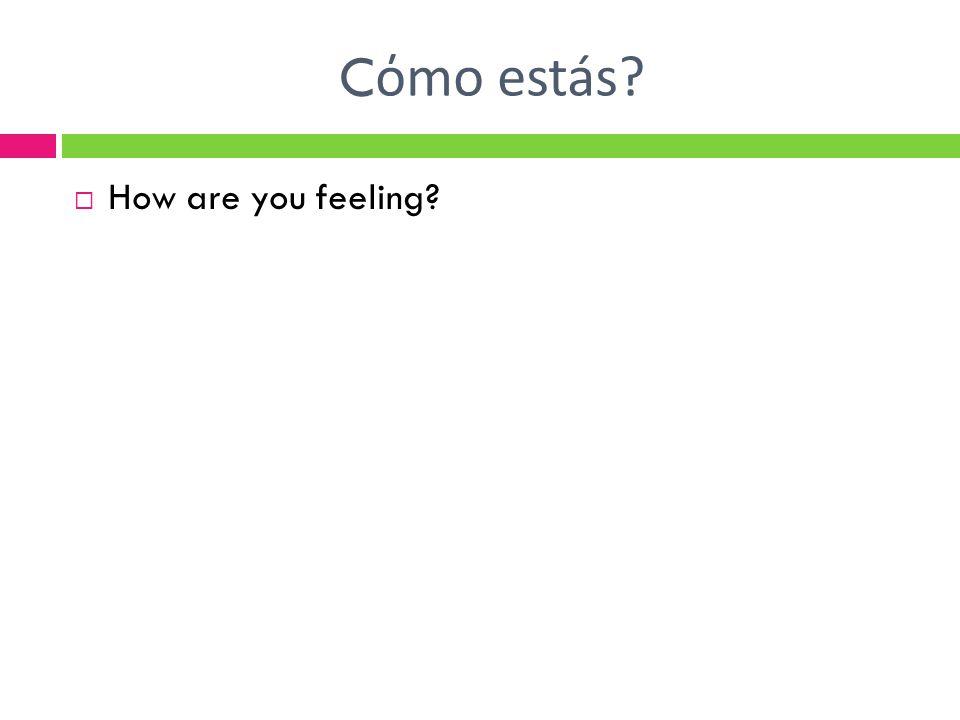 C όmo estás?  How are you feeling?