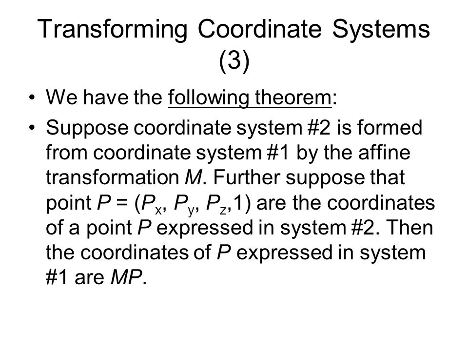 Transforming Coordinate Systems (3) We have the following theorem: Suppose coordinate system #2 is formed from coordinate system #1 by the affine tran