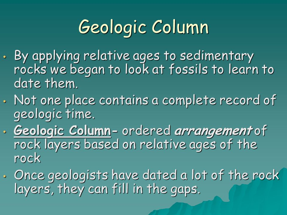 Geologic Column By applying relative ages to sedimentary rocks we began to look at fossils to learn to date them.