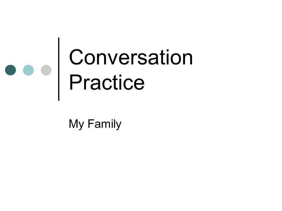 Conversation Practice My Family