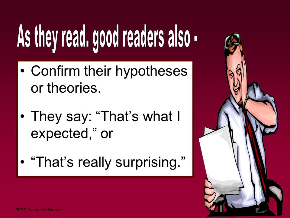 """RPDP Secondary Literacy Confirm their hypotheses or theories. They say: """"That's what I expected,"""" or """"That's really surprising."""""""