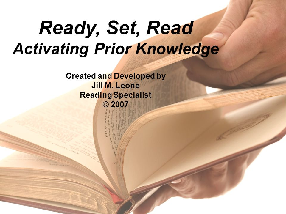 RPDP Secondary Literacy Ready, Set, Read Activating Prior Knowledge Created and Developed by Jill M. Leone Reading Specialist © 2007