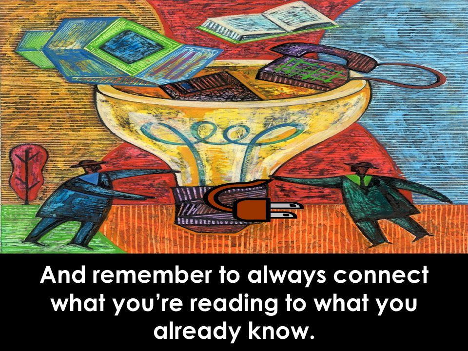 RPDP Secondary Literacy And remember to always connect what you're reading to what you already know.