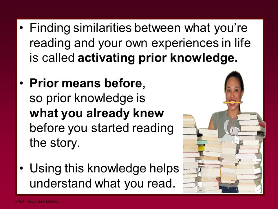 RPDP Secondary Literacy Prior knowledge is a combination of your - preexisting attitudes and beliefs life experiences and activities knowledge and strategies motivation for reading present mood personality memories