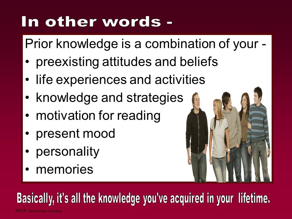 RPDP Secondary Literacy Prior knowledge is a combination of your - preexisting attitudes and beliefs life experiences and activities knowledge and str