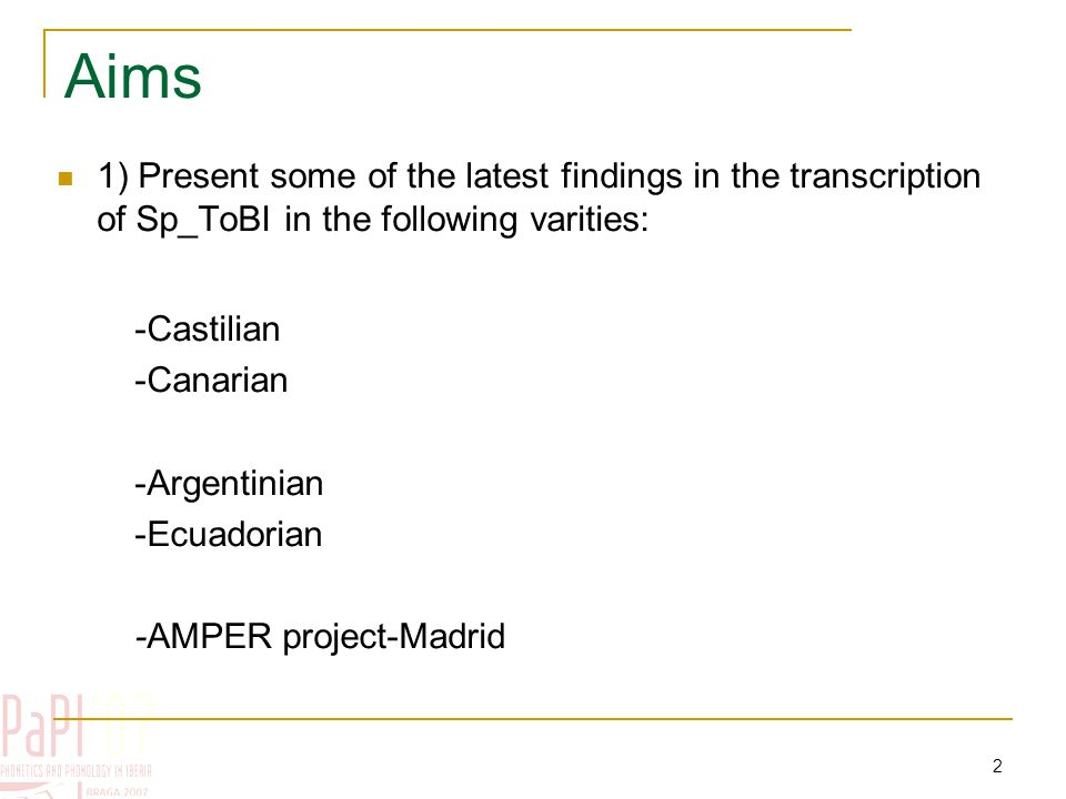 2 Aims 1) Present some of the latest findings in the transcription of Sp_ToBI in the following varities: -Castilian -Canarian -Argentinian -Ecuadorian -AMPER project-Madrid