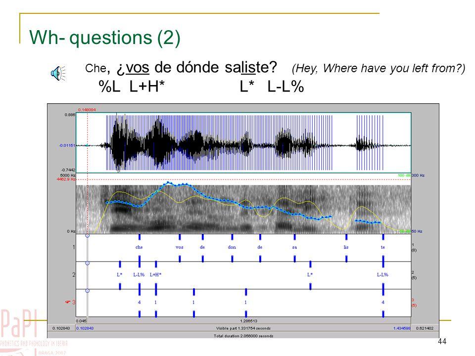 43 Wh- questions (2) Pre-nuclear tones Nuclear tonesEdge tones L+H* H* H*+H L*L-L% Typical configuration: %L L+H* L* L-L%