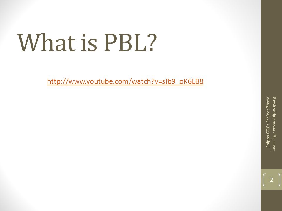 What is PBL? Phipps CDC : Project Based Learning - www.phippsny.org 2 http://www.youtube.com/watch?v=sIb9_oK6LB8