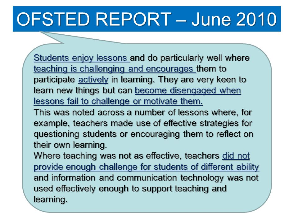 OFSTED REPORT – June 2010 Students enjoy lessons and do particularly well where teaching is challenging and encourages them to participate actively in learning.
