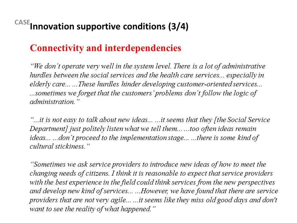 Innovation supportive conditions (3/4) Connectivity and interdependencies We don´t operate very well in the system level.