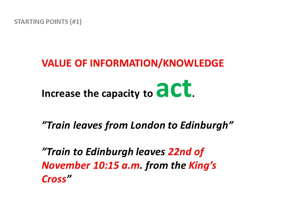 VALUE OF INFORMATION/KNOWLEDGE Increase the capacity to act.