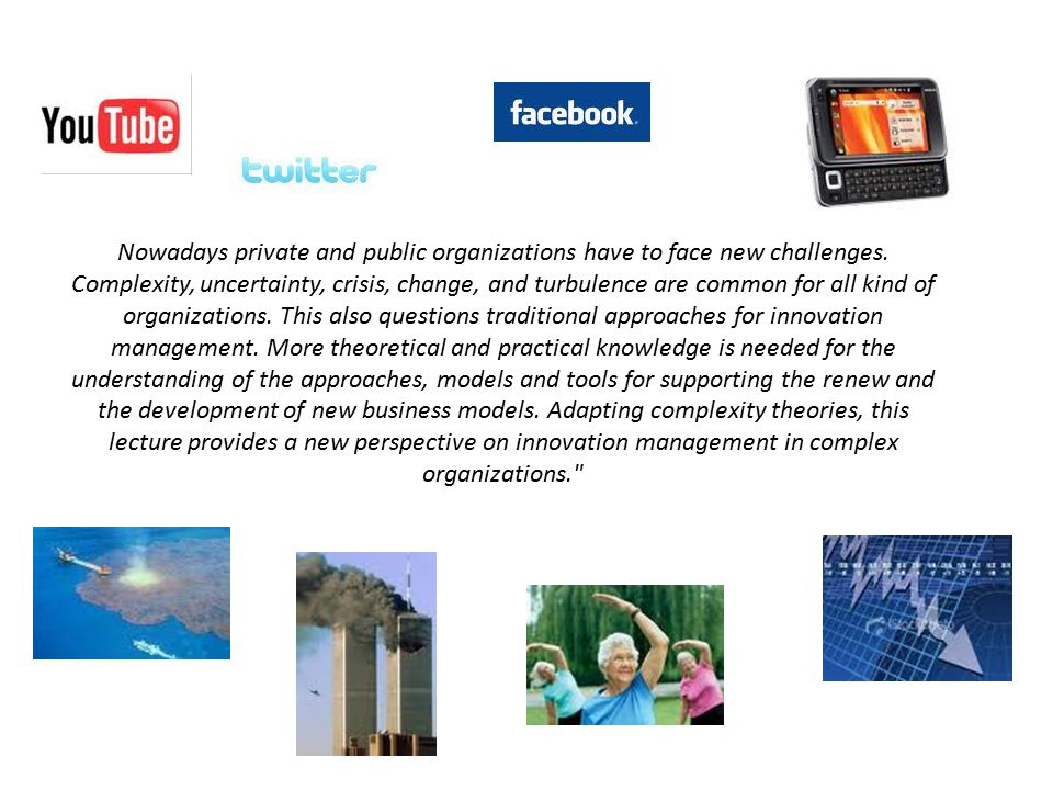 Nowadays private and public organizations have to face new challenges.