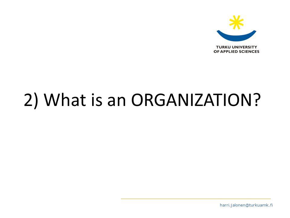 harri.jalonen@turkuamk.fi 2) What is an ORGANIZATION