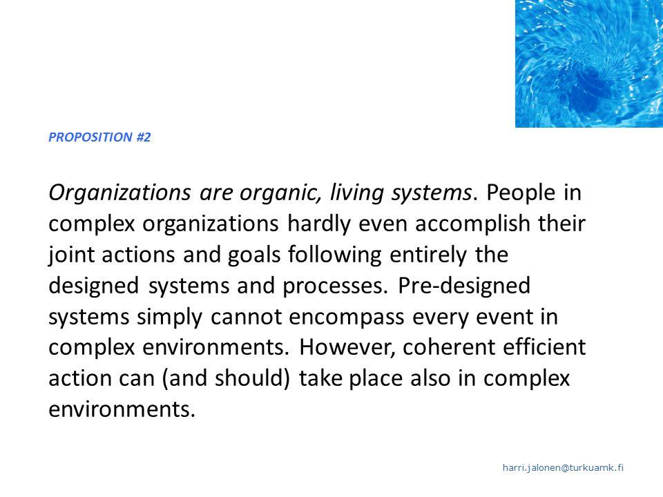 harri.jalonen@turkuamk.fi PROPOSITION #2 Organizations are organic, living systems.