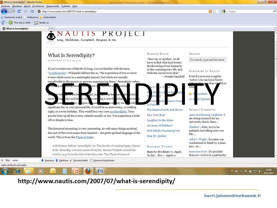 harri.jalonen@turkuamk.fi SERENDIPITY http://www.nautis.com/2007/07/what-is-serendipity/ SERENDIPITY