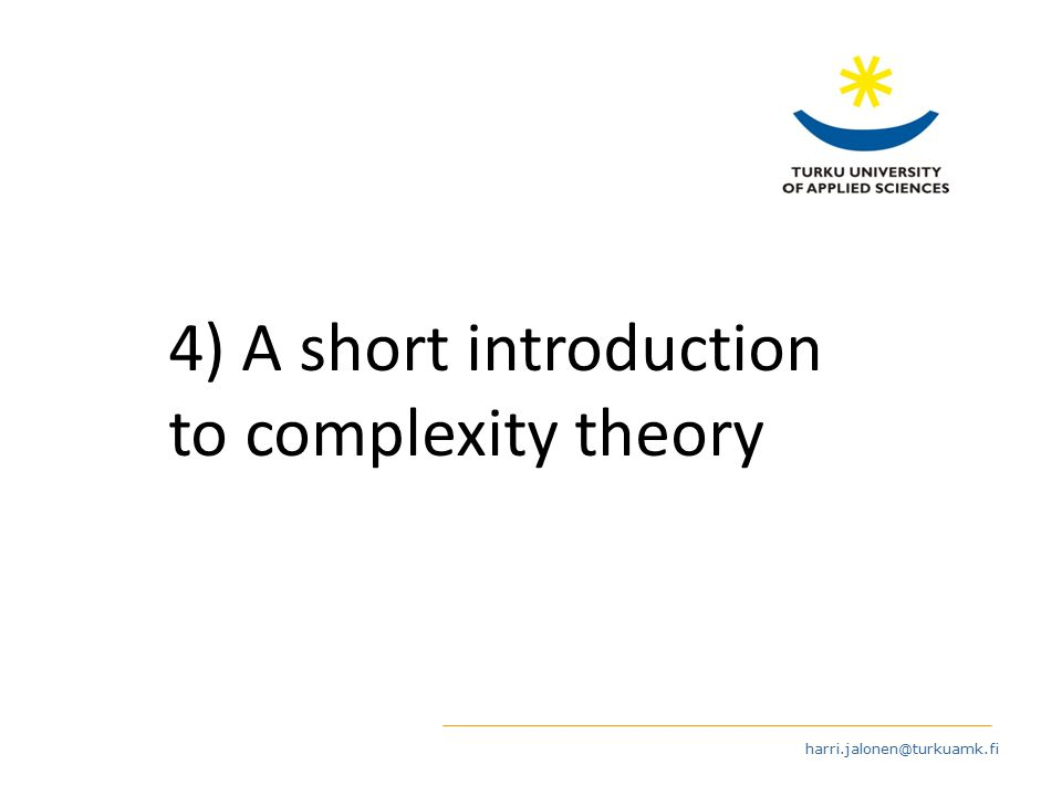 harri.jalonen@turkuamk.fi 4) A short introduction to complexity theory