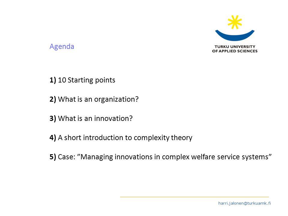 harri.jalonen@turkuamk.fi Agenda 1) 10 Starting points 2) What is an organization.