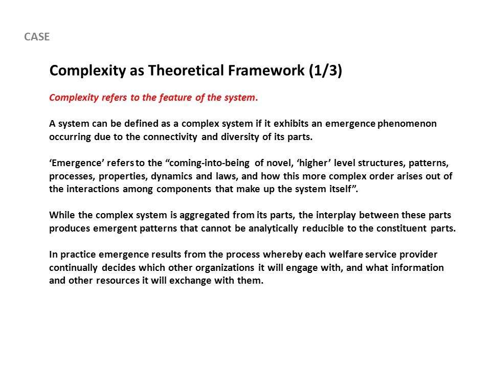 Complexity as Theoretical Framework (1/3) Complexity refers to the feature of the system.
