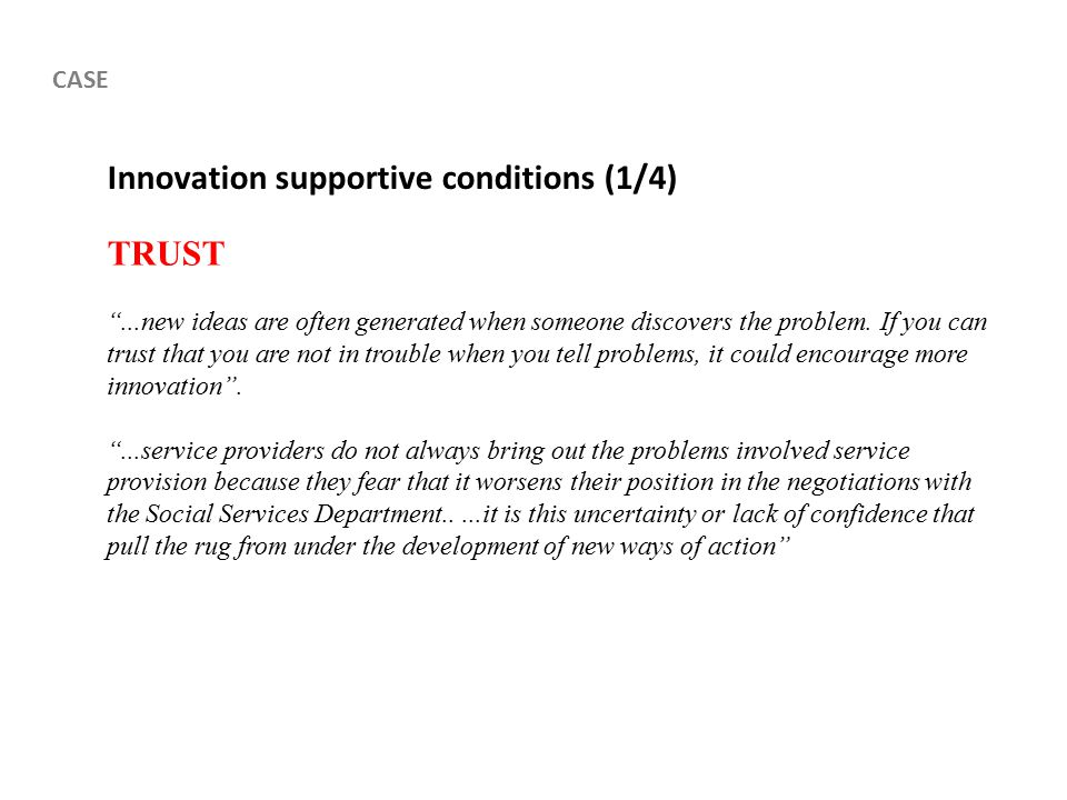 Innovation supportive conditions (1/4) TRUST ...new ideas are often generated when someone discovers the problem.