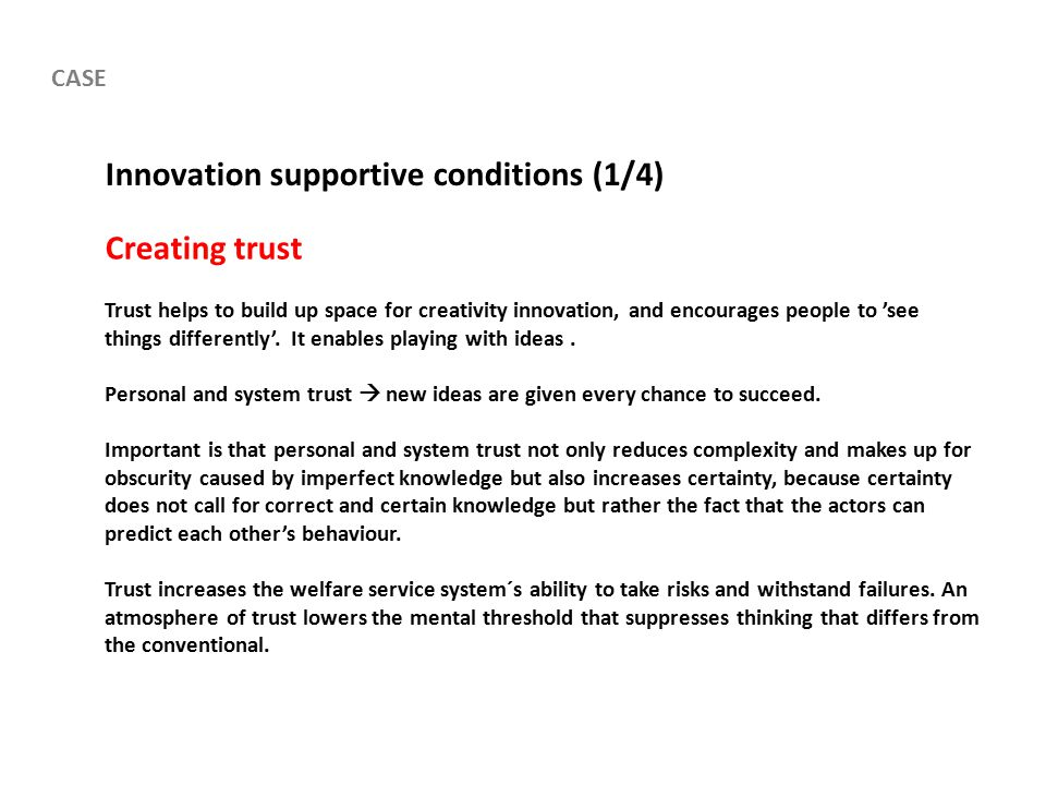 Innovation supportive conditions (1/4) Creating trust Trust helps to build up space for creativity innovation, and encourages people to 'see things differently'.