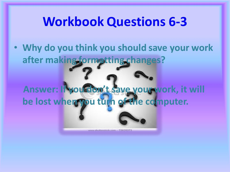 Workbook Questions 6-3 What is a default format? Answer: Default format is a format that the program automatically applies.