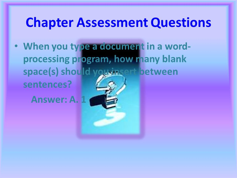 Chapter Assessment Questions This means using the mouse or keyboard to move through a document. Answer: C. scrolling