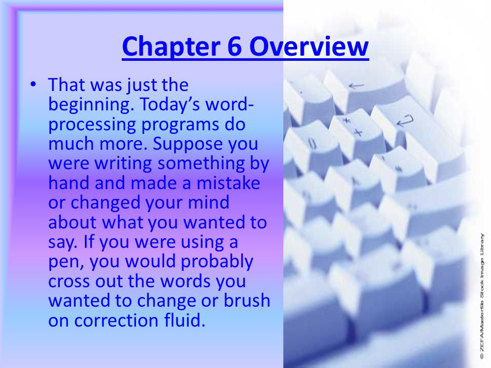 Chapter 6 Overview In 1968, IBM first used the term word processing. The term described machines that could be used to type a document, remember the t
